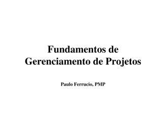 fundamentos de gerenciamento de projetos - slides - paulo ferrucio.pdf