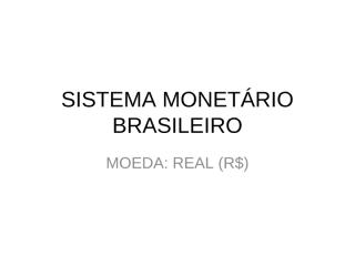 SISTEMA MONETARIO BRASILEIRO.ppt