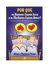 por_que_os_homens_fazem_se_o_e_as_mulheres_fazem_amor_-_allam_e_barbara_pease.pdf