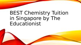 BEST Chemistry Tuition in Singapore by The Educationist.pptx