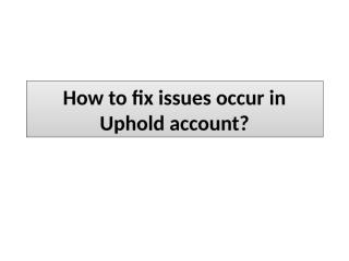 How to fix issues occur in Uphold account.pptx