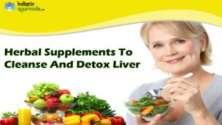 Herbal Supplements To Cleanse And Detox Liver.pptx
